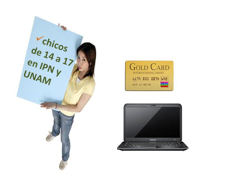 chicos de 14 a 17 en IPN y UNAM