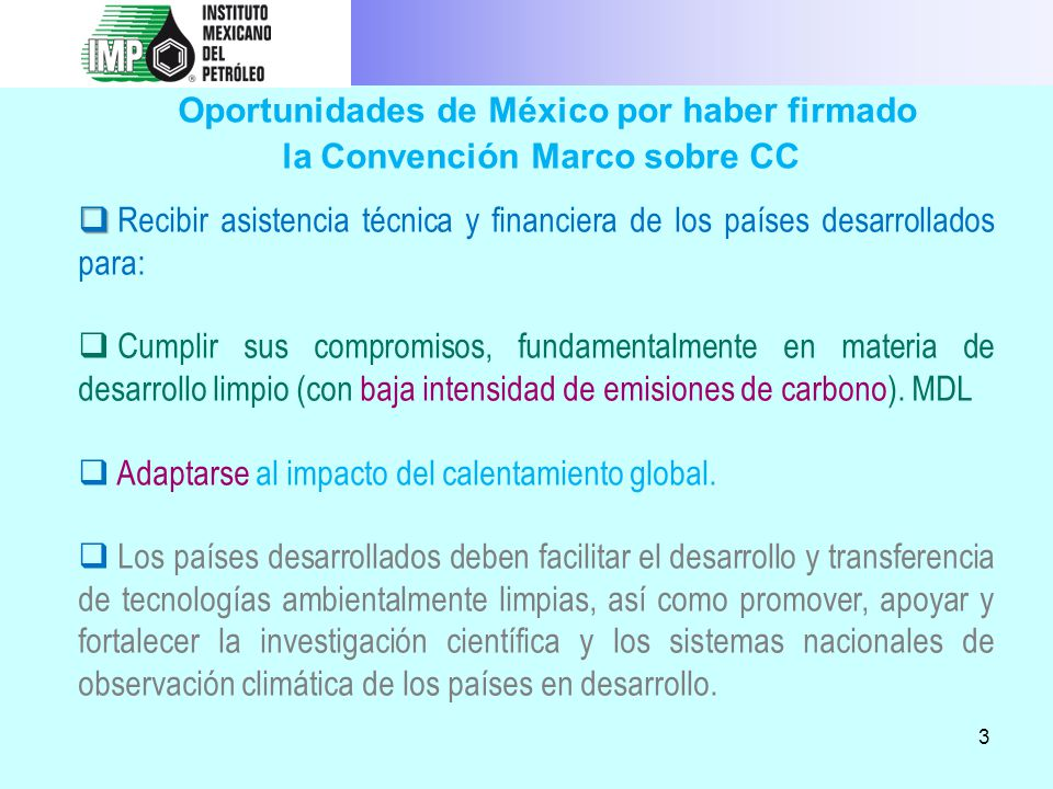 3 Oportunidades de México por haber firmado la Convención Marco sobre CC Recibir asistencia técnica y financiera de los países desarrollados para: Cum