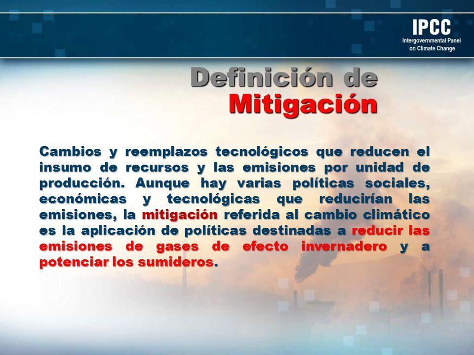Definición de Mitigación Cambios y reemplazos tecnológicos que reducen el insumo de recursos y las emisiones por unidad de producción. Aunque hay vari