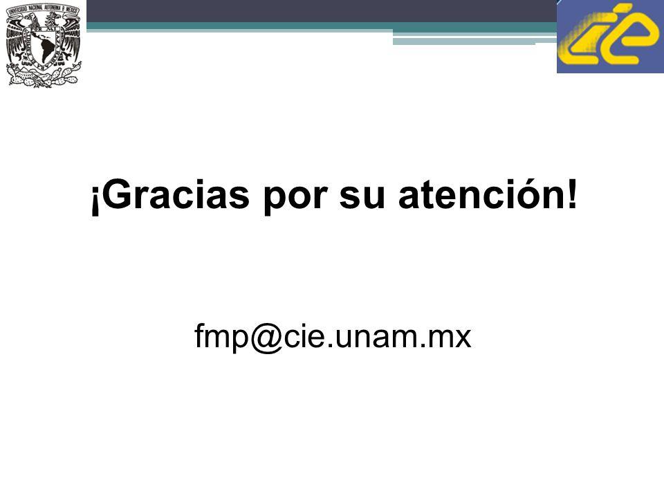 ¡Gracias por su atención! fmp@cie.unam.mx