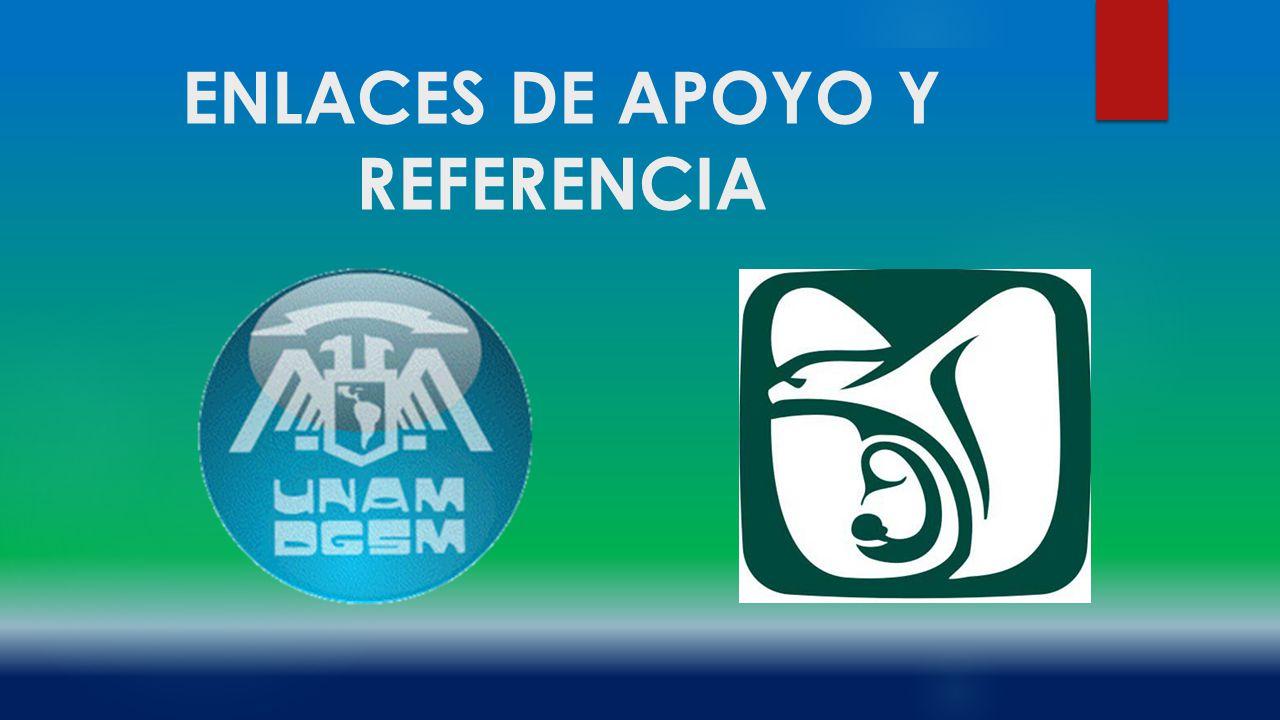 SITIOS DE APOYO Y REFERENCIA DGSM http://www.dgsm.unam.mx/web/index.html http://www.dgsm.unam.mx/web/index.html IMSS.