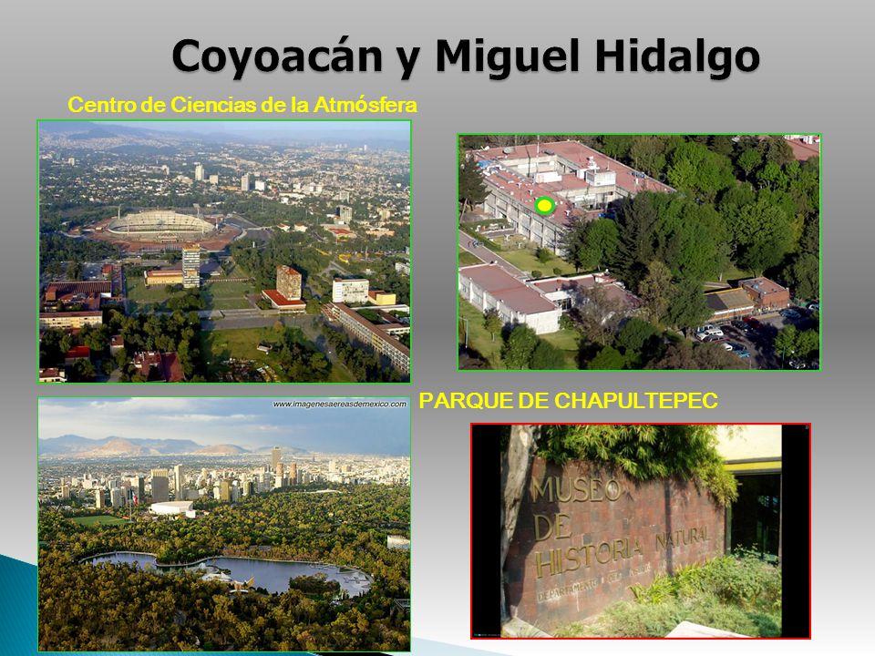 Coyoacán y Miguel Hidalgo Centro de Ciencias de la Atmósfera PARQUE DE CHAPULTEPEC