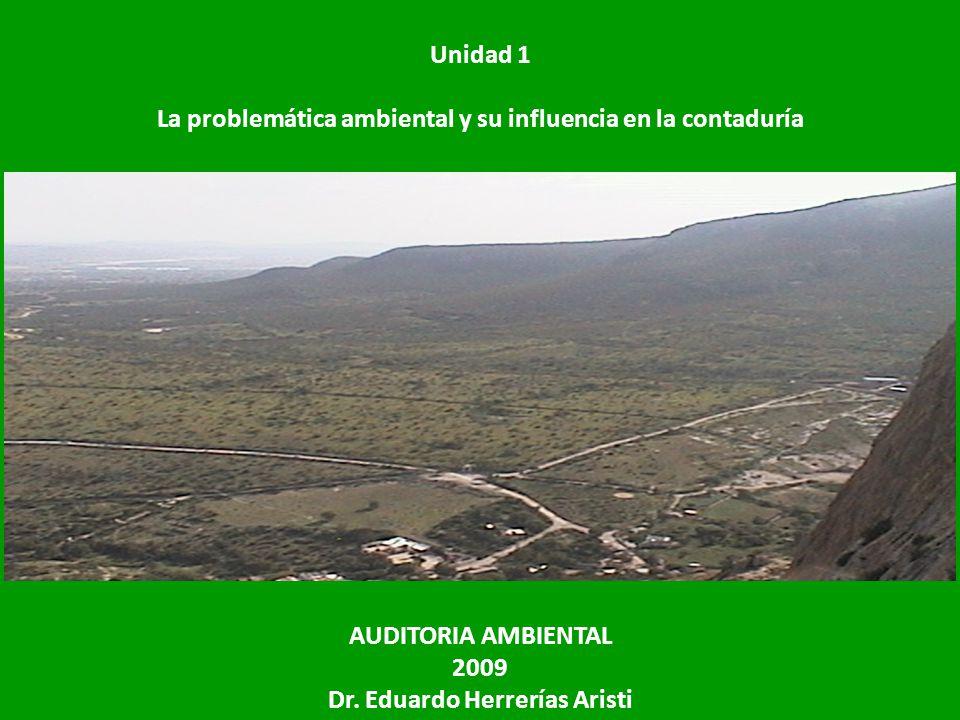 Unidad 1 La problemática ambiental y su influencia en la contaduría AUDITORIA AMBIENTAL 2009 Dr. Eduardo Herrerías Aristi