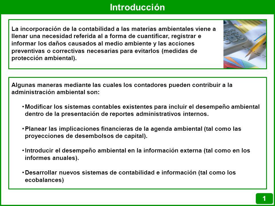 Introducción 1 La incorporación de la contabilidad a las materias ambientales viene a llenar una necesidad referida al a forma de cuantificar, registr