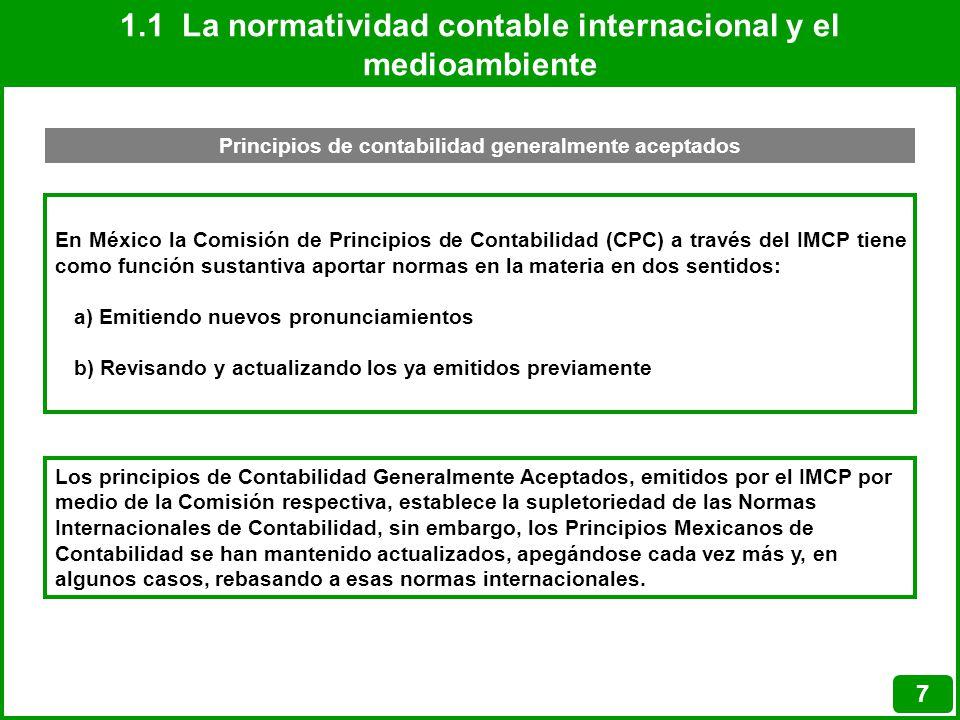 1.1 La normatividad contable internacional y el medioambiente 7 Principios de contabilidad generalmente aceptados En México la Comisión de Principios