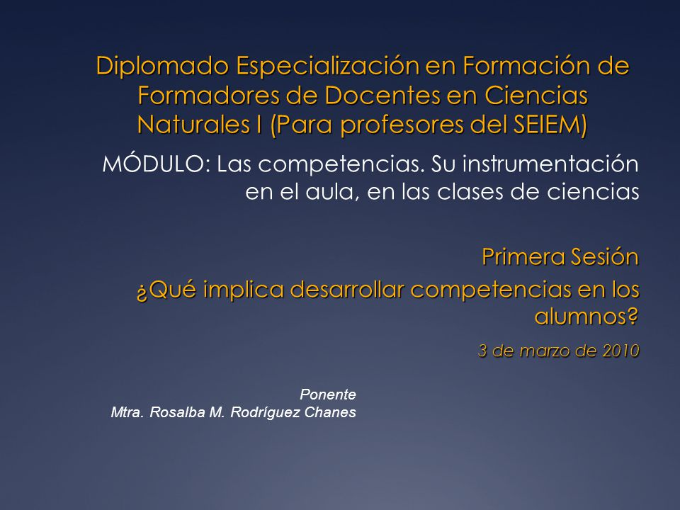 Diplomado Especialización en Formación de Formadores de Docentes en Ciencias Naturales I (Para profesores del SEIEM) MÓDULO: Las competencias. Su inst