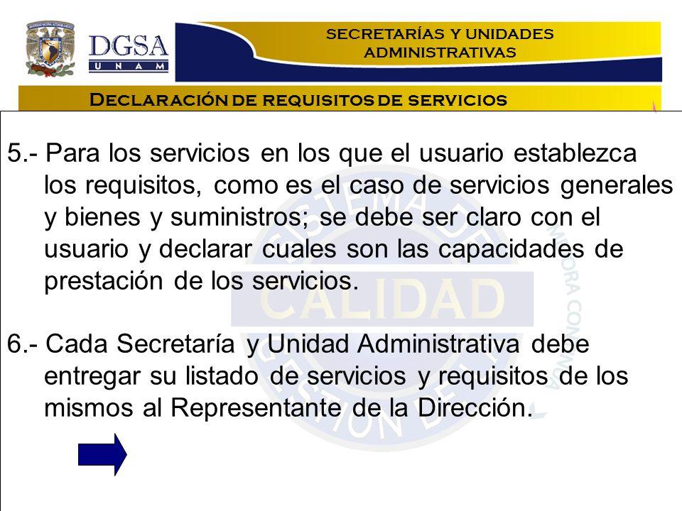 Declaración de requisitos de servicios 5.- Para los servicios en los que el usuario establezca los requisitos, como es el caso de servicios generales y bienes y suministros; se debe ser claro con el usuario y declarar cuales son las capacidades de prestación de los servicios.