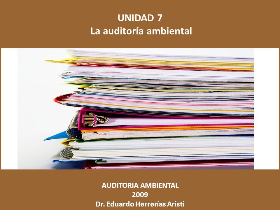 UNIDAD 7 La auditoría ambiental AUDITORIA AMBIENTAL 2009 Dr. Eduardo Herrerías Aristi