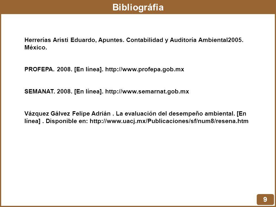 Bibliográfia 9 Herrerías Aristi Eduardo, Apuntes. Contabilidad y Auditoría Ambiental2005. México. PROFEPA. 2008. [En línea]. http://www.profepa.gob.mx