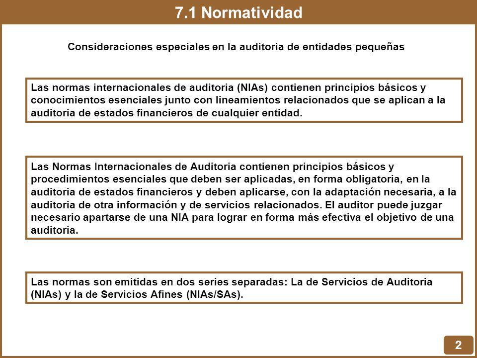 7.1 Normatividad 2 Consideraciones especiales en la auditoria de entidades pequeñas Las normas internacionales de auditoria (NIAs) contienen principio