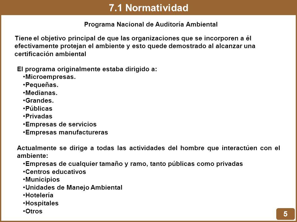 7.1 Normatividad 5 Programa Nacional de Auditoría Ambiental Tiene el objetivo principal de que las organizaciones que se incorporen a él efectivamente