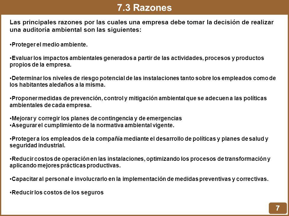 7.3 Razones 7 Las principales razones por las cuales una empresa debe tomar la decisión de realizar una auditoría ambiental son las siguientes: Proteg