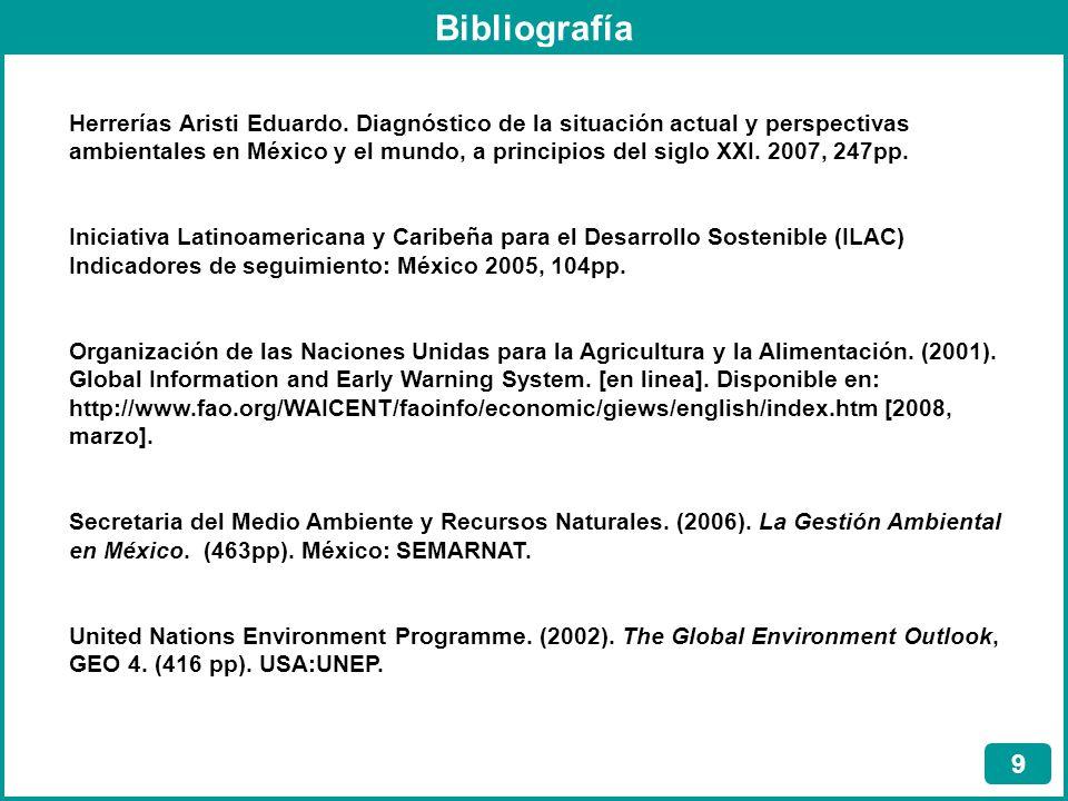 Bibliografía 9 Herrerías Aristi Eduardo. Diagnóstico de la situación actual y perspectivas ambientales en México y el mundo, a principios del siglo XX