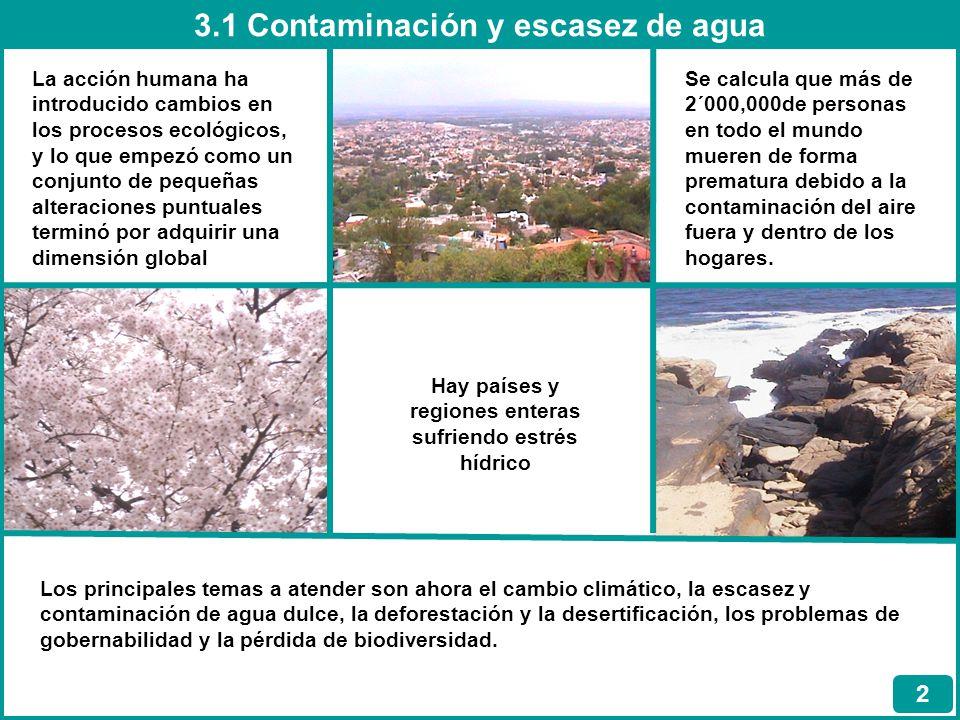 3.1 Contaminación y escasez de agua 2 La acción humana ha introducido cambios en los procesos ecológicos, y lo que empezó como un conjunto de pequeñas