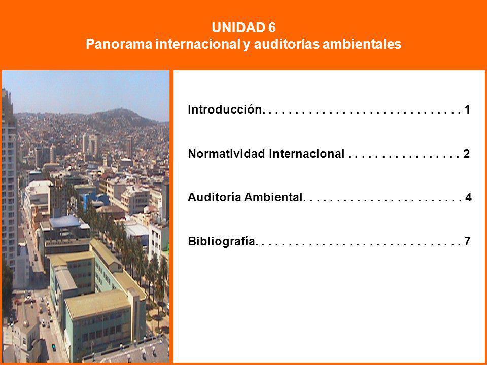 UNIDAD 6 Panorama internacional y auditorías ambientales Introducción.............................. 1 Normatividad Internacional................. 2 Au