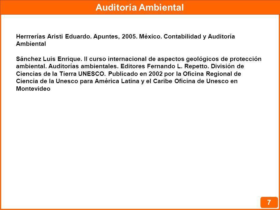 Auditoría Ambiental 7 Herrrerías Aristi Eduardo. Apuntes, 2005. México. Contabilidad y Auditoría Ambiental Sánchez Luis Enrique. II curso internaciona