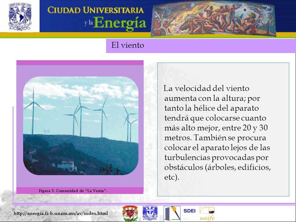 El viento http://energia.fi-b.unam.mx/av/index.html La velocidad del viento aumenta con la altura; por tanto la hélice del aparato tendrá que colocarse cuanto más alto mejor, entre 20 y 30 metros.