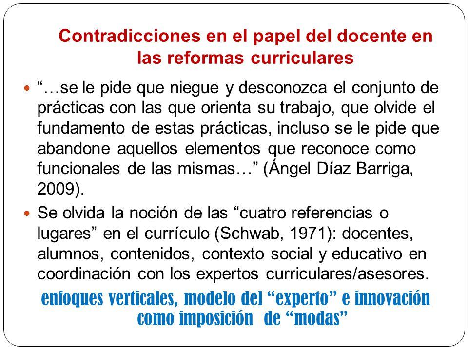 Contradicciones en el papel del docente en las reformas curriculares …se le pide que niegue y desconozca el conjunto de prácticas con las que orienta