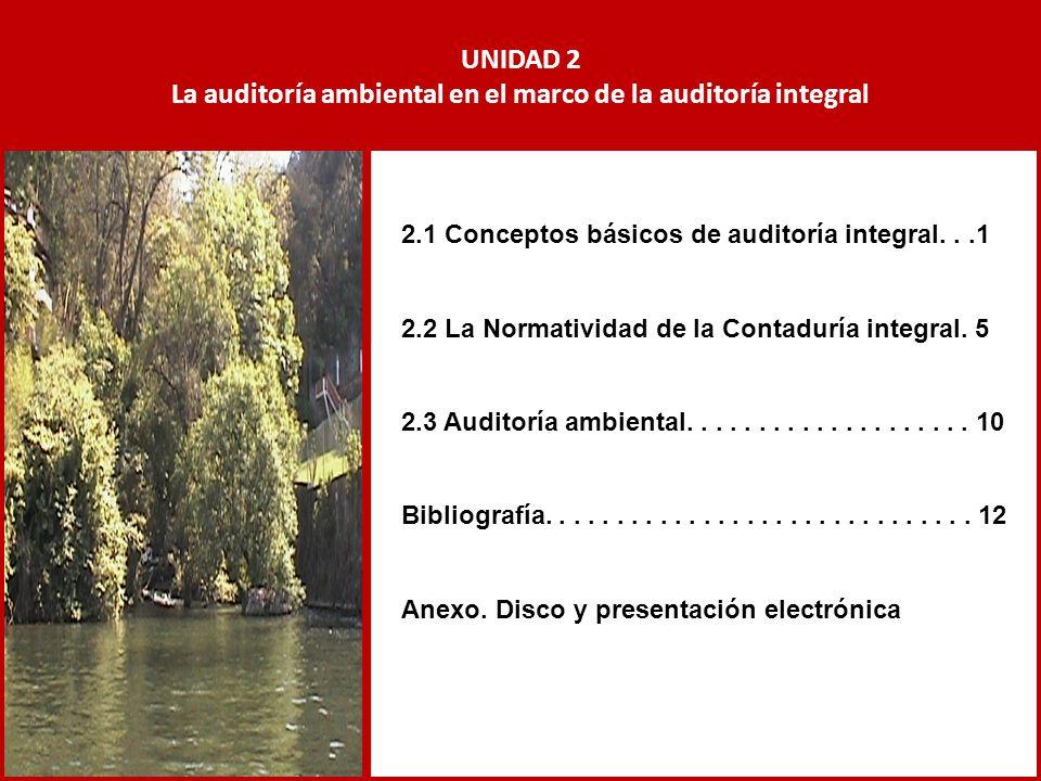 UNIDAD 2 La auditoría ambiental en el marco de la auditoría integral 2.1 Conceptos básicos de auditoría integral...1 2.2 La Normatividad de la Contadu