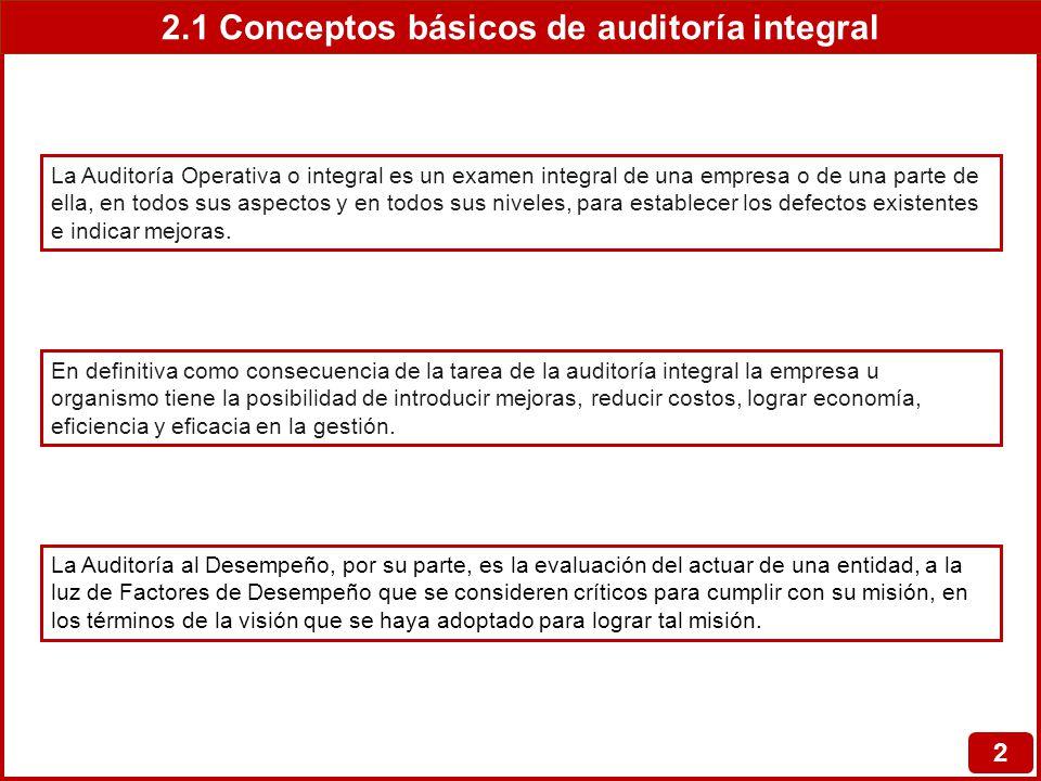 2.1 Conceptos básicos de auditoría integral 3 Alcances La Auditoría Integral tiene un enfoque holístico sobre la entidad, en la que la analiza como un todo y también a cada una de sus partes.