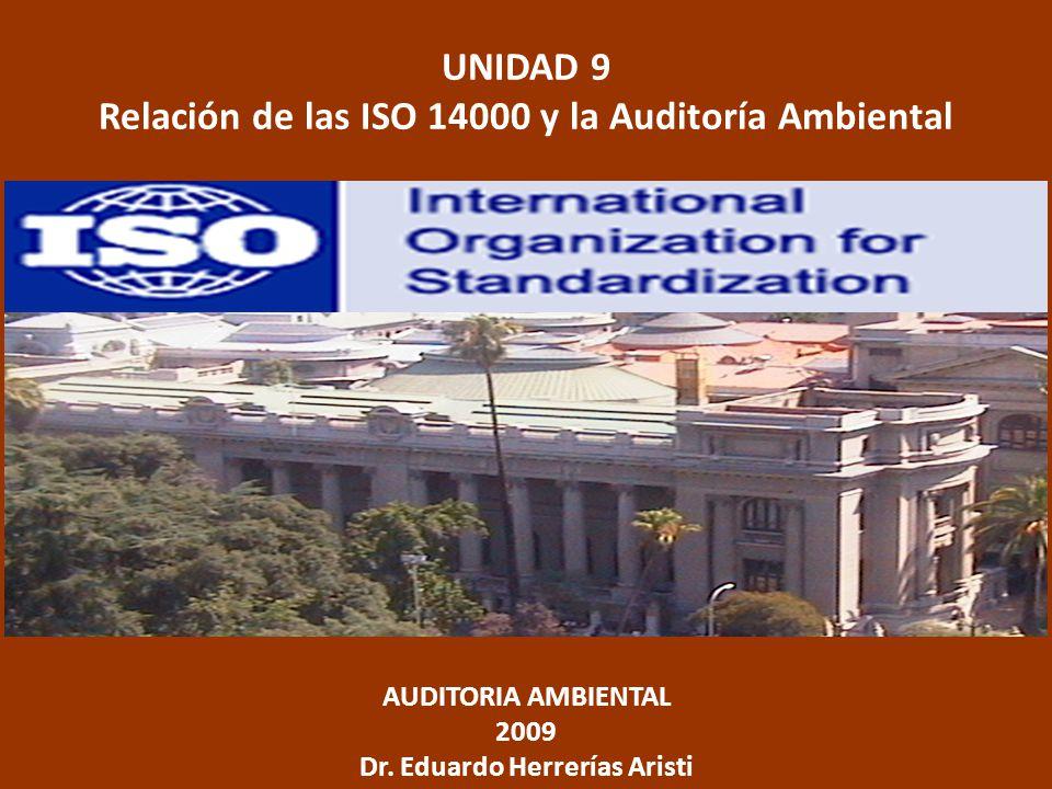 UNIDAD 9 Relación de las ISO 14000 y la Auditoría Ambiental AUDITORIA AMBIENTAL 2009 Dr. Eduardo Herrerías Aristi