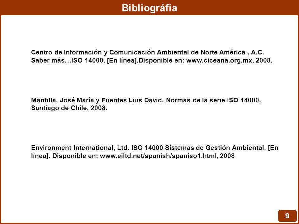 Bibliográfia 9 Centro de Información y Comunicación Ambiental de Norte América, A.C. Saber más…ISO 14000. [En línea].Disponible en: www.ciceana.org.mx