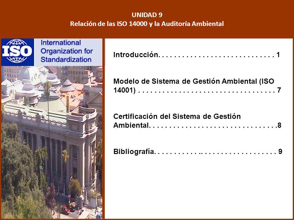 UNIDAD 9 Relación de las ISO 14000 y la Auditoría Ambiental Introducción............................. 1 Modelo de Sistema de Gestión Ambiental (ISO 14