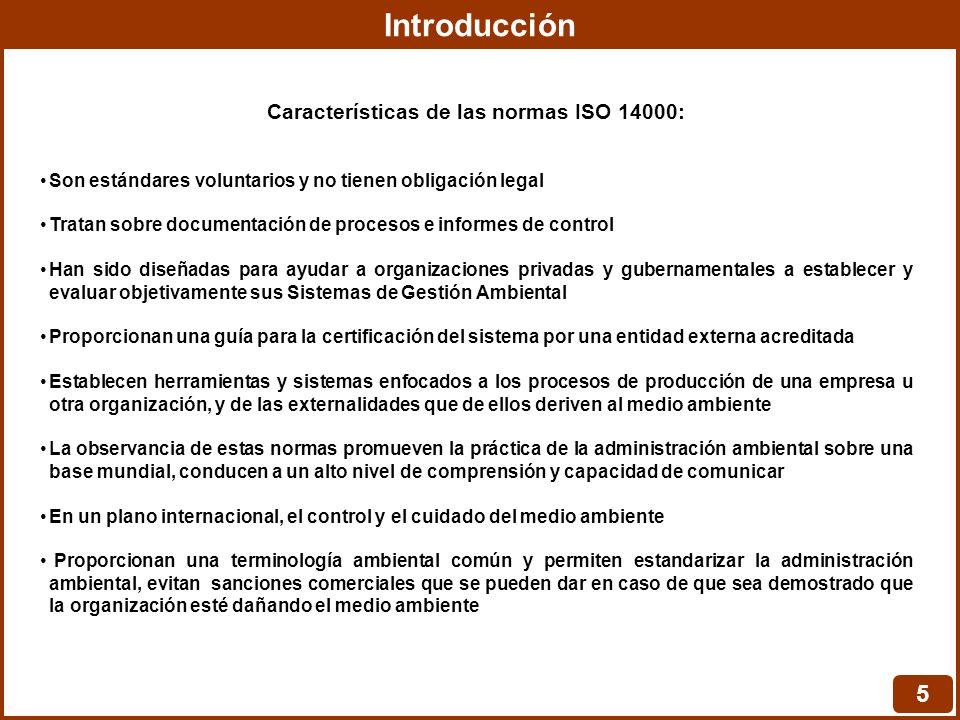 Introducción 5 Características de las normas ISO 14000: Son estándares voluntarios y no tienen obligación legal Tratan sobre documentación de procesos