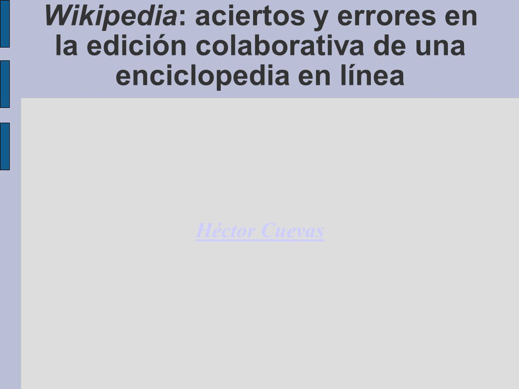 Wikipedia: aciertos y errores en la edición colaborativa de una enciclopedia en línea Héctor Cuevas