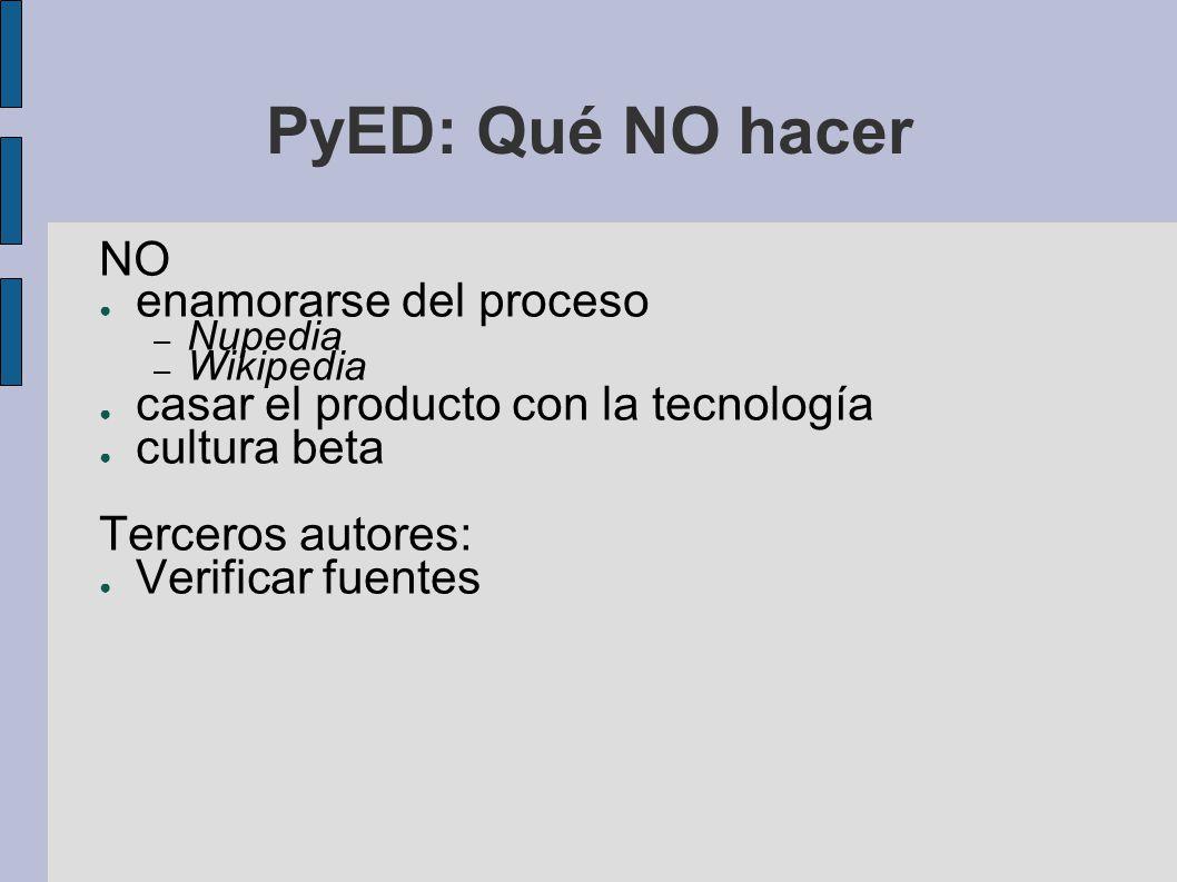 PyED: Qué NO hacer NO enamorarse del proceso – Nupedia – Wikipedia casar el producto con la tecnología cultura beta Terceros autores: Verificar fuente