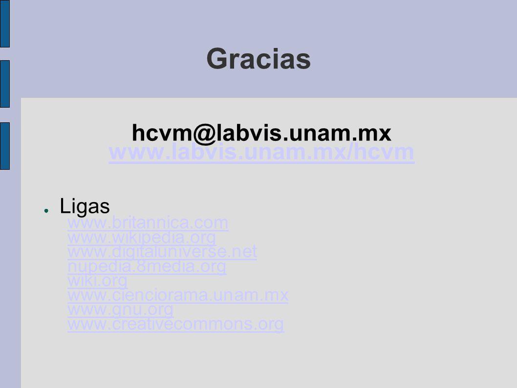 Gracias hcvm@labvis.unam.mx www.labvis.unam.mx/hcvm Ligas www.britannica.com www.wikipedia.org www.digitaluniverse.net nupedia.8media.org wiki.org www