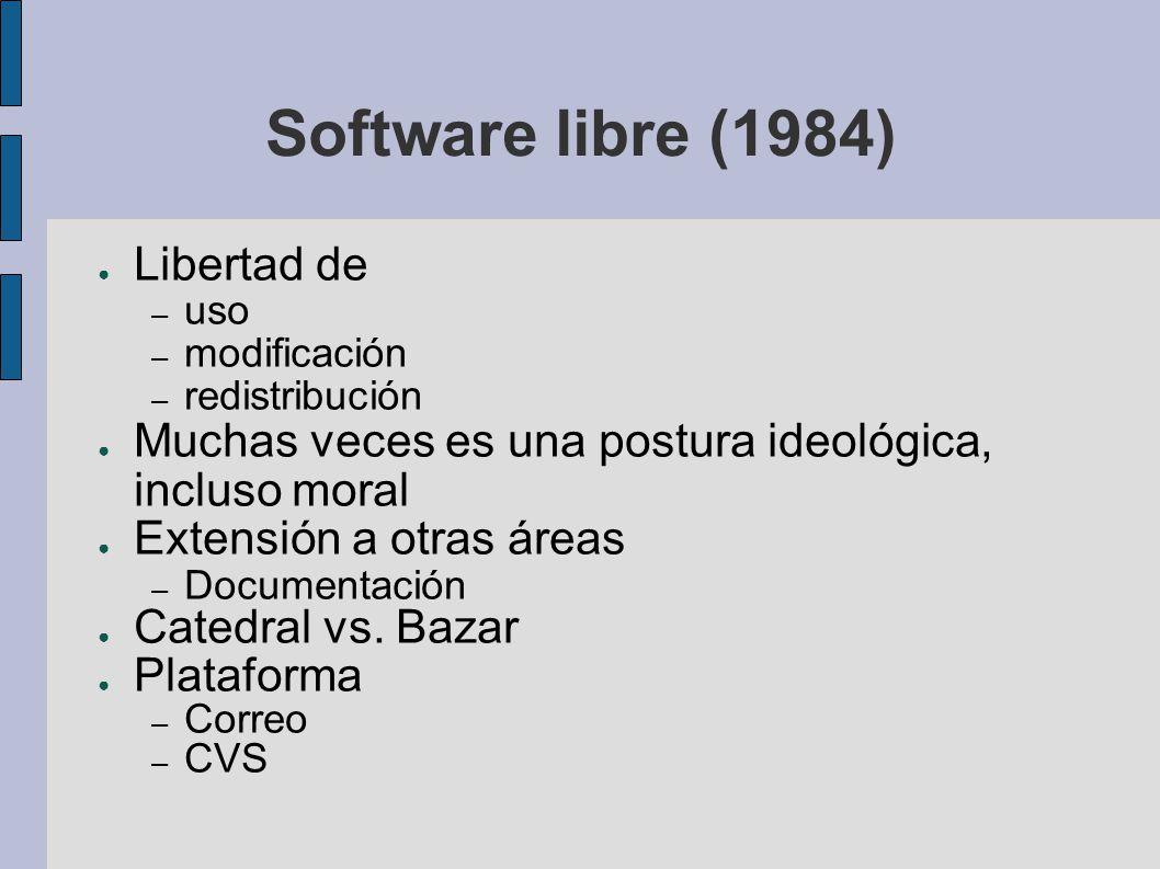 Software libre (1984) Libertad de – uso – modificación – redistribución Muchas veces es una postura ideológica, incluso moral Extensión a otras áreas