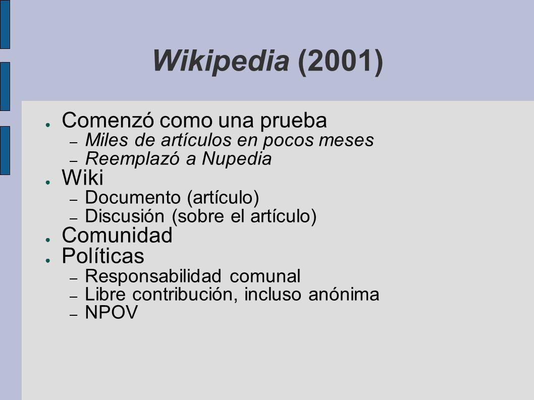 Wikipedia (2001) Comenzó como una prueba – Miles de artículos en pocos meses – Reemplazó a Nupedia Wiki – Documento (artículo) – Discusión (sobre el a