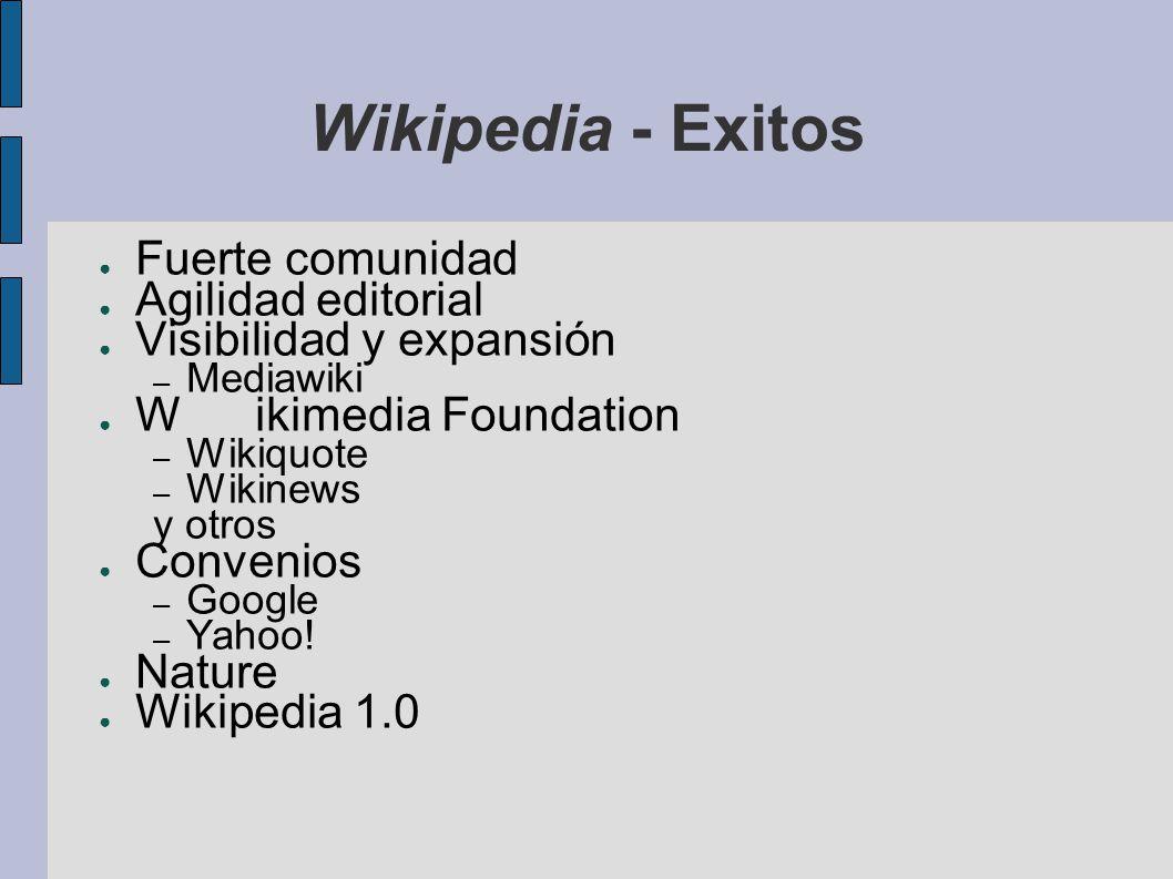 Wikipedia - Exitos Fuerte comunidad Agilidad editorial Visibilidad y expansión – Mediawiki Wikimedia Foundation – Wikiquote – Wikinews y otros Conveni