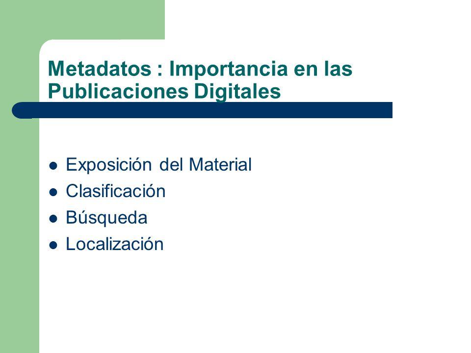 Metadatos : Importancia en las Publicaciones Digitales Exposición del Material Clasificación Búsqueda Localización