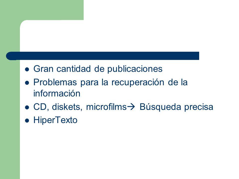 Gran cantidad de publicaciones Problemas para la recuperación de la información CD, diskets, microfilms Búsqueda precisa HiperTexto