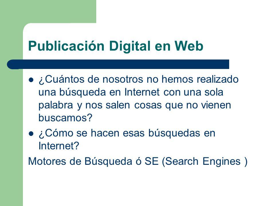 Publicación Digital en Web ¿Cuántos de nosotros no hemos realizado una búsqueda en Internet con una sola palabra y nos salen cosas que no vienen busca