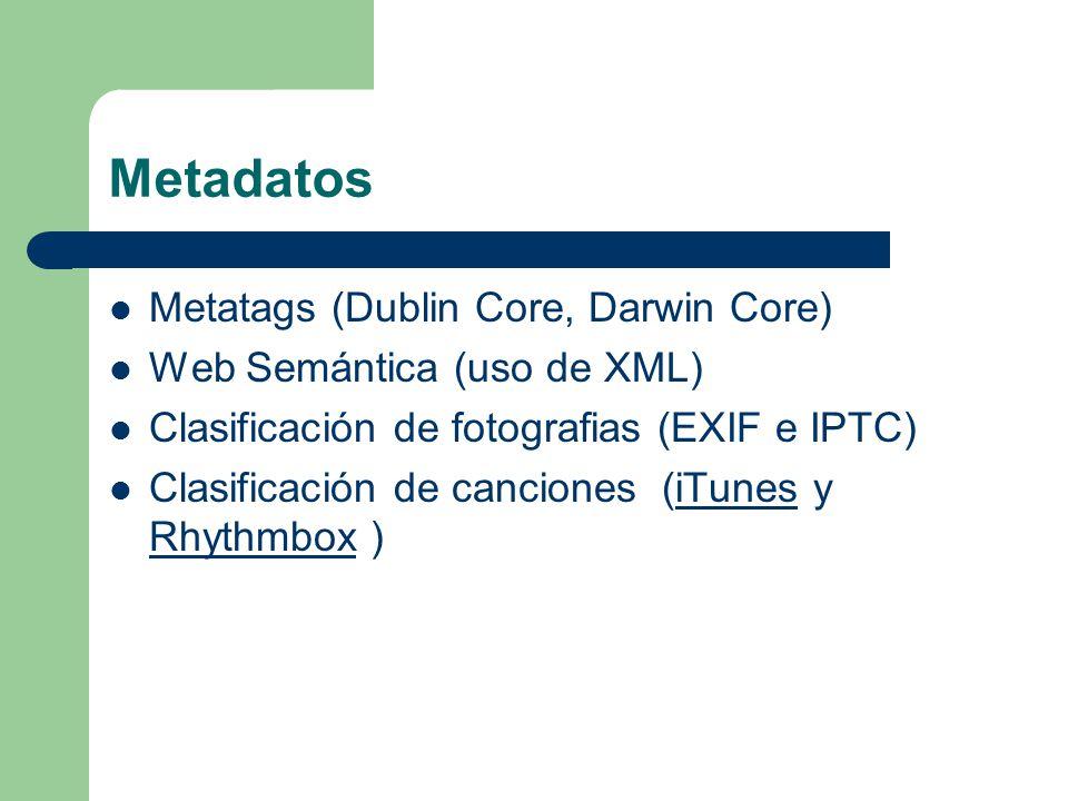 Metadatos Metatags (Dublin Core, Darwin Core) Web Semántica (uso de XML) Clasificación de fotografias (EXIF e IPTC) Clasificación de canciones (iTunes