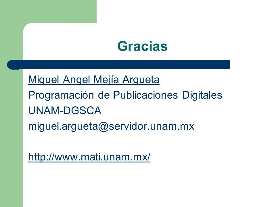 Gracias Miguel Angel Mejía Argueta Programación de Publicaciones Digitales UNAM-DGSCA miguel.argueta@servidor.unam.mx http://www.mati.unam.mx/