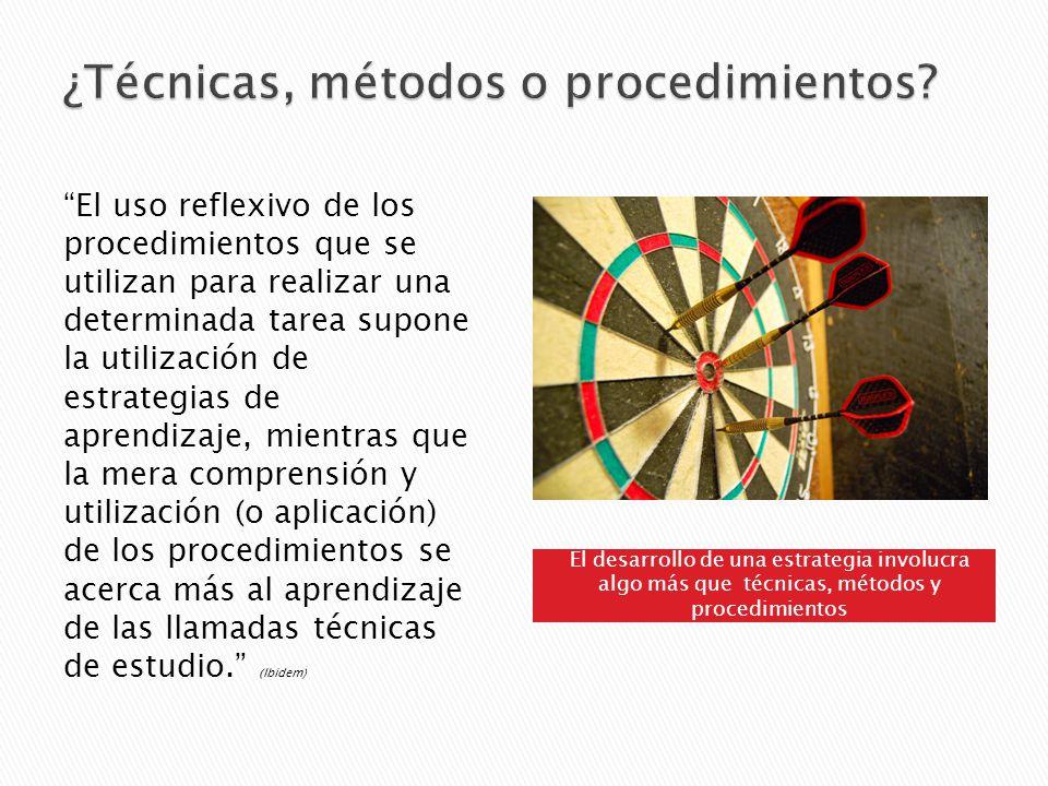 El desarrollo de una estrategia involucra algo más que técnicas, métodos y procedimientos El uso reflexivo de los procedimientos que se utilizan para