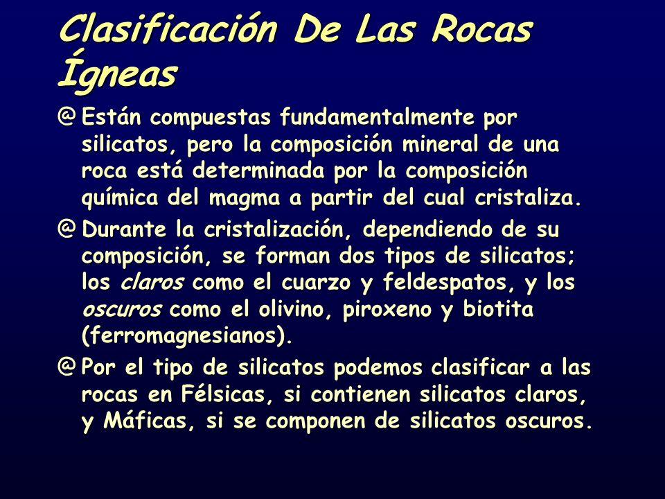 Clasificación De Las Rocas Ígneas @Están compuestas fundamentalmente por silicatos, pero la composición mineral de una roca está determinada por la composición química del magma a partir del cual cristaliza.
