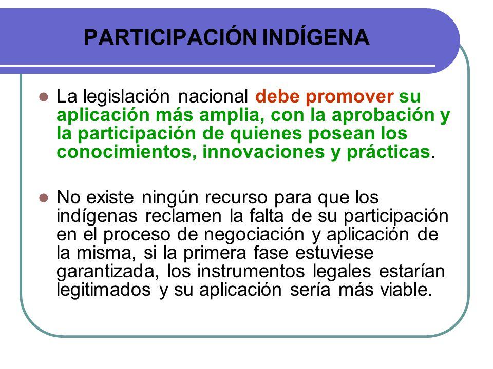 PARTICIPACIÓN INDÍGENA La legislación nacional debe promover su aplicación más amplia, con la aprobación y la participación de quienes posean los cono