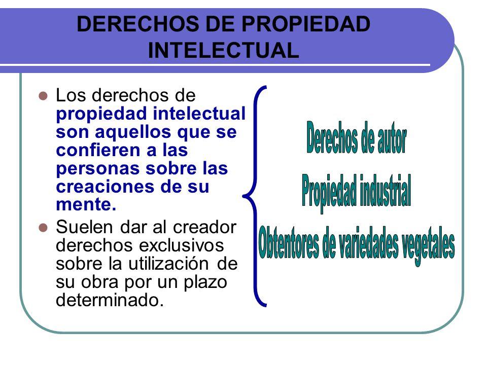 DERECHOS DE PROPIEDAD INTELECTUAL Los derechos de propiedad intelectual son aquellos que se confieren a las personas sobre las creaciones de su mente.