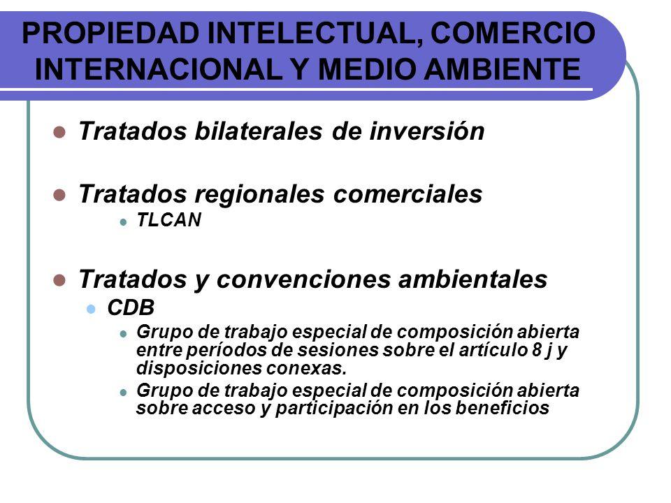 PROPIEDAD INTELECTUAL, COMERCIO INTERNACIONAL Y MEDIO AMBIENTE Tratados bilaterales de inversión Tratados regionales comerciales TLCAN Tratados y conv