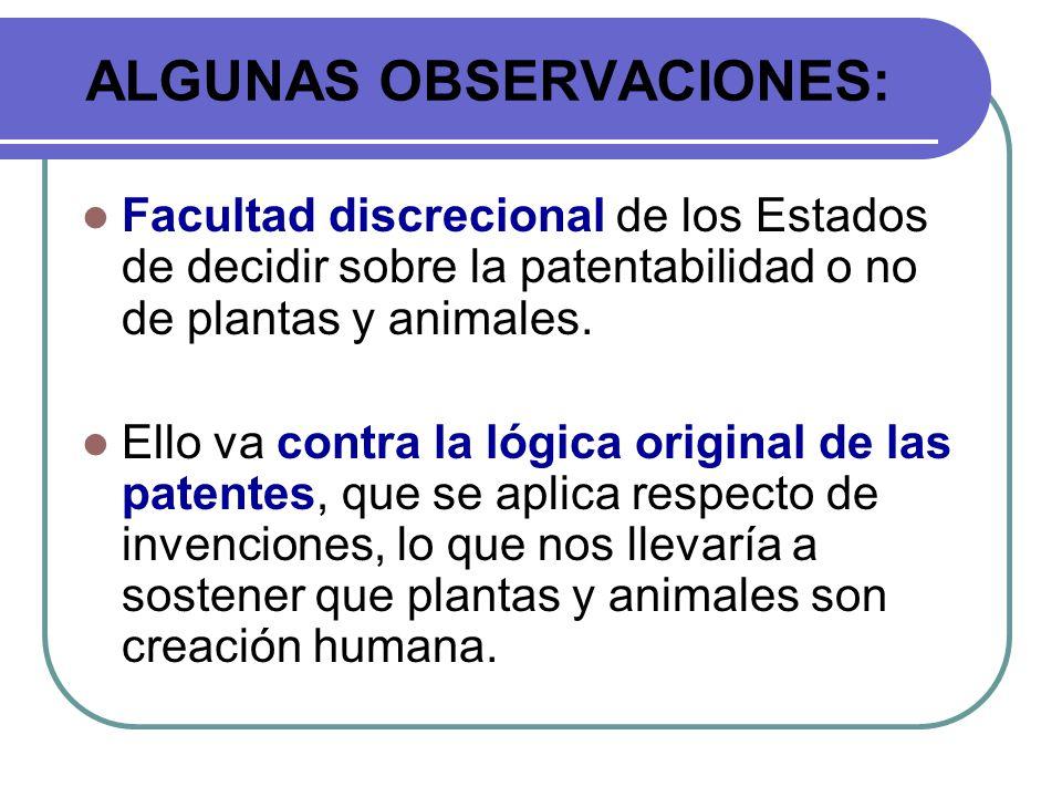ALGUNAS OBSERVACIONES: Facultad discrecional de los Estados de decidir sobre la patentabilidad o no de plantas y animales. Ello va contra la lógica or