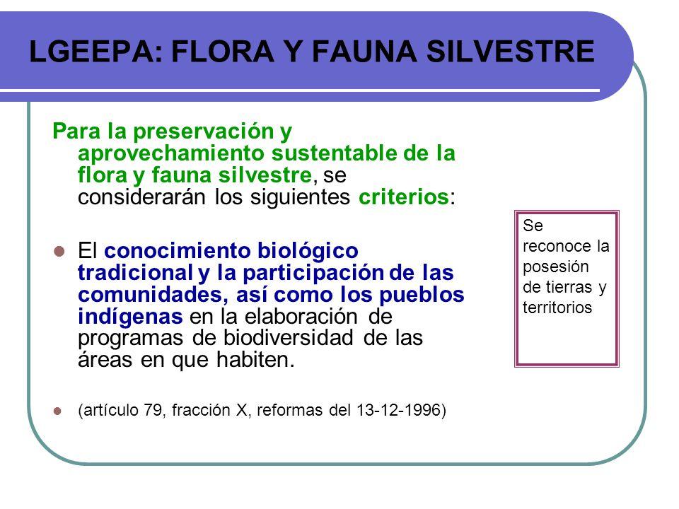 LGEEPA: FLORA Y FAUNA SILVESTRE Para la preservación y aprovechamiento sustentable de la flora y fauna silvestre, se considerarán los siguientes crite
