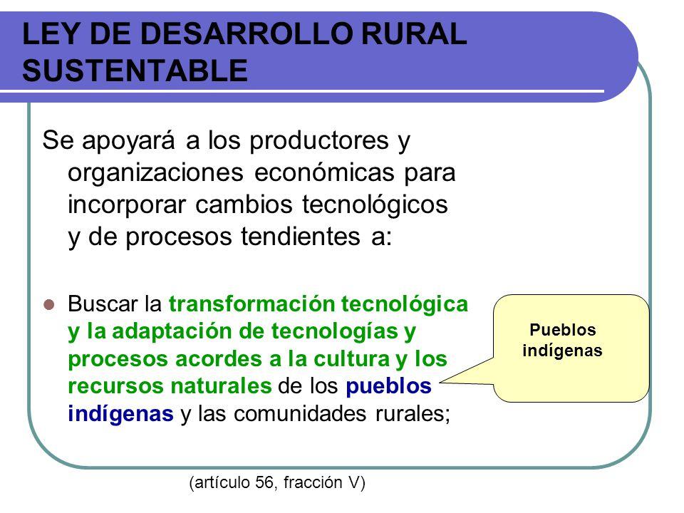 LEY DE DESARROLLO RURAL SUSTENTABLE Se apoyará a los productores y organizaciones económicas para incorporar cambios tecnológicos y de procesos tendie