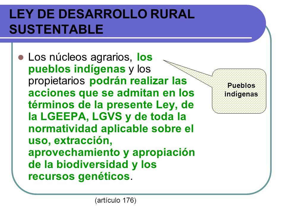 LEY DE DESARROLLO RURAL SUSTENTABLE Los núcleos agrarios, los pueblos indígenas y los propietarios podrán realizar las acciones que se admitan en los