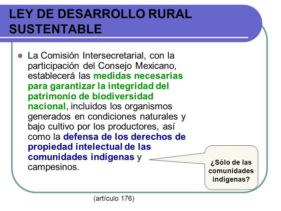 LEY DE DESARROLLO RURAL SUSTENTABLE La Comisión Intersecretarial, con la participación del Consejo Mexicano, establecerá las medidas necesarias para g