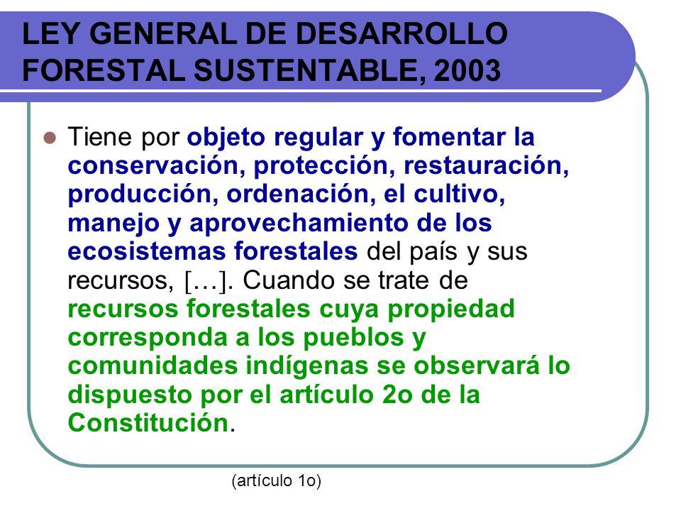 LEY GENERAL DE DESARROLLO FORESTAL SUSTENTABLE, 2003 Tiene por objeto regular y fomentar la conservación, protección, restauración, producción, ordena